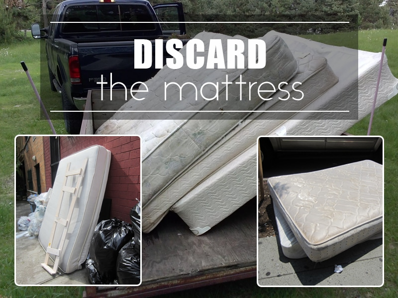Discard the mattress
