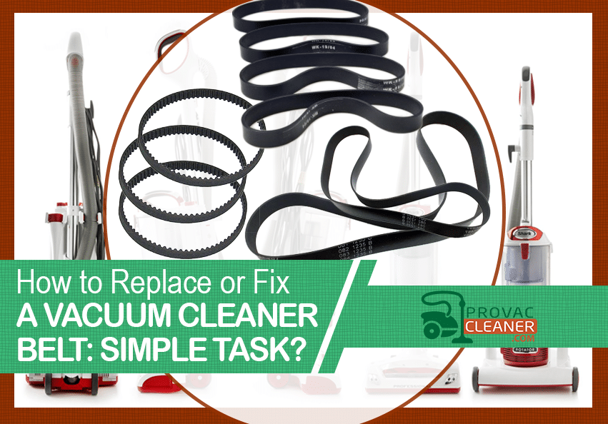 How to Replace or Fix a Vacuum Cleaner Belt: Simple Task