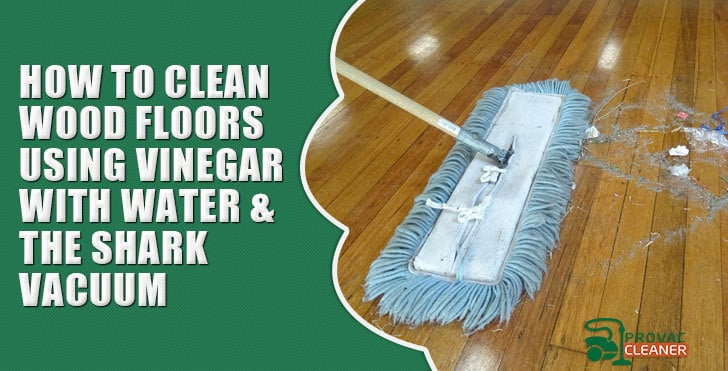 How To Clean Wood Floors Using Vinegar With Water And A Vacuum