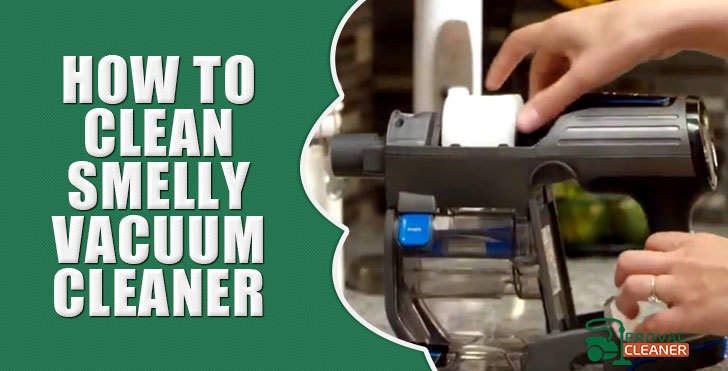 How to Clean Smelly Vacuum Cleaner